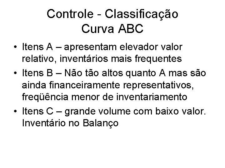 Controle - Classificação Curva ABC • Itens A – apresentam elevador valor relativo, inventários