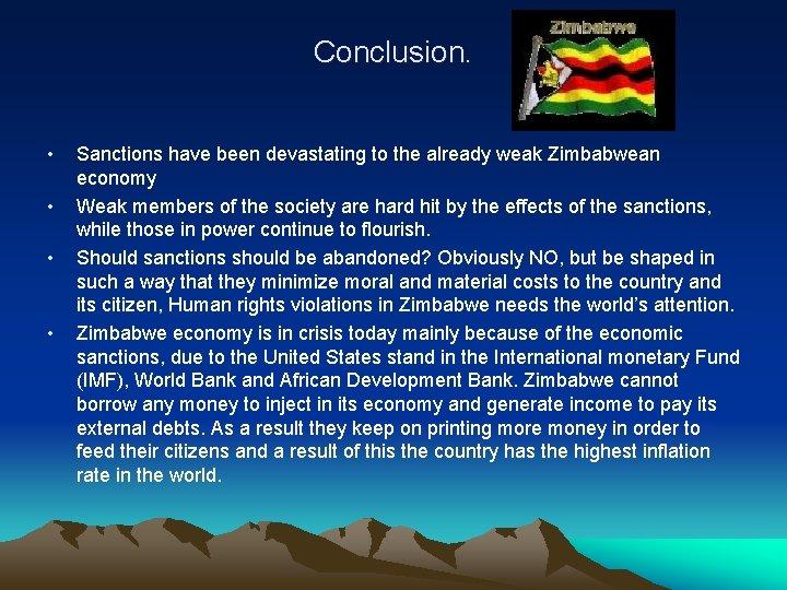 Conclusion. • • Sanctions have been devastating to the already weak Zimbabwean economy Weak