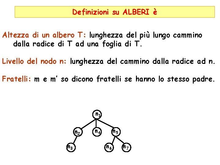 Definizioni su ALBERI è Altezza di un albero T: lunghezza del più lungo cammino