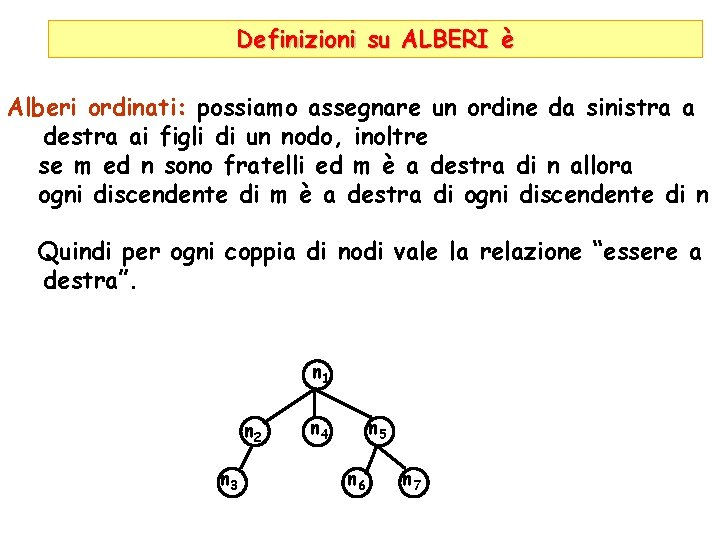 Definizioni su ALBERI è Alberi ordinati: possiamo assegnare un ordine da sinistra a destra