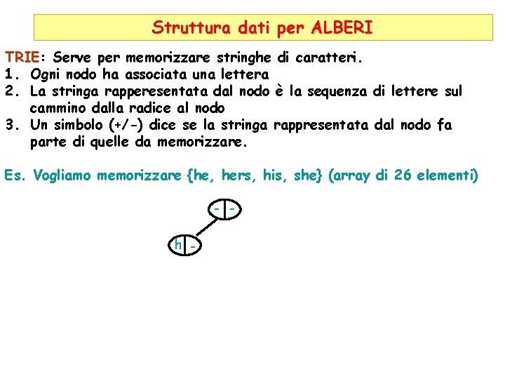 Struttura dati per ALBERI TRIE: Serve per memorizzare stringhe di caratteri. 1. Ogni nodo