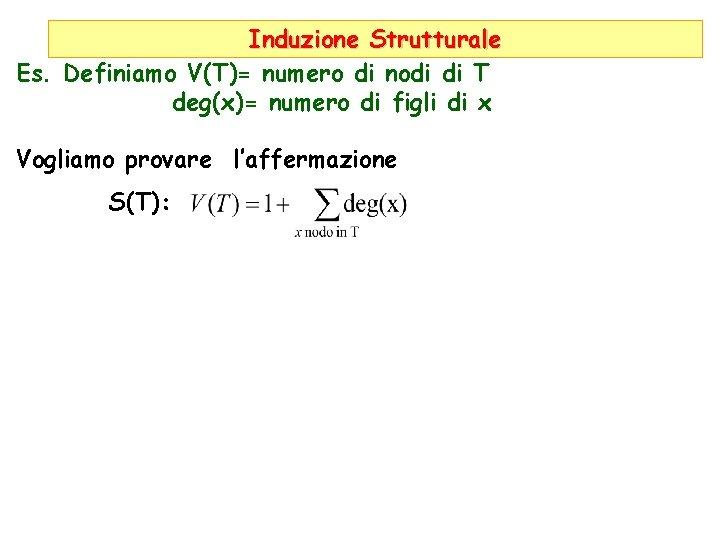 Induzione Strutturale Es. Definiamo V(T)= numero di nodi di T deg(x)= numero di figli