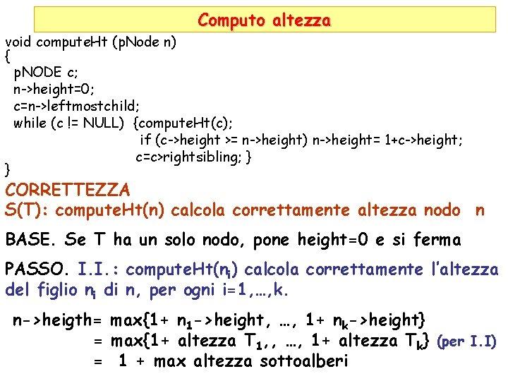 Computo altezza void compute. Ht (p. Node n) { p. NODE c; n->height=0; c=n->leftmostchild;