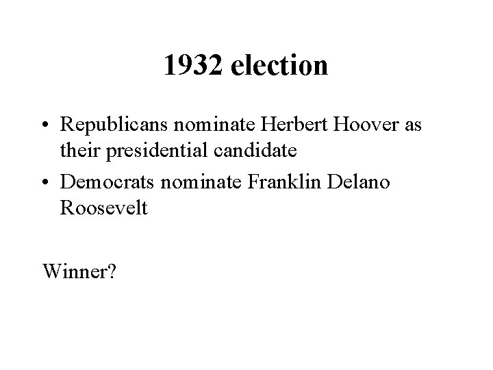 1932 election • Republicans nominate Herbert Hoover as their presidential candidate • Democrats nominate