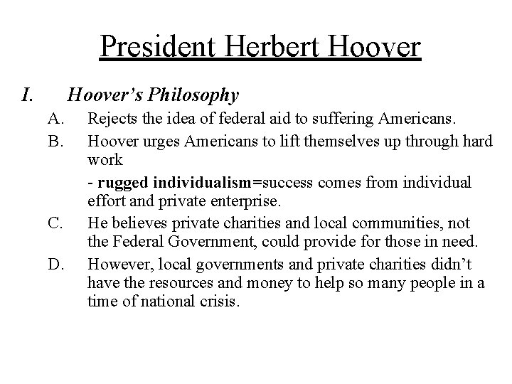 President Herbert Hoover I. Hoover's Philosophy A. B. C. D. Rejects the idea of