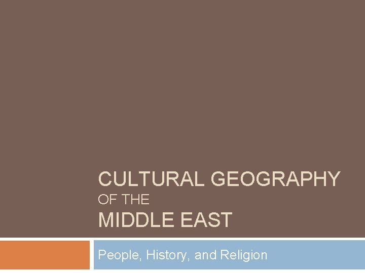 CULTURAL GEOGRAPHY OF THE MIDDLE EAST People, History, and Religion