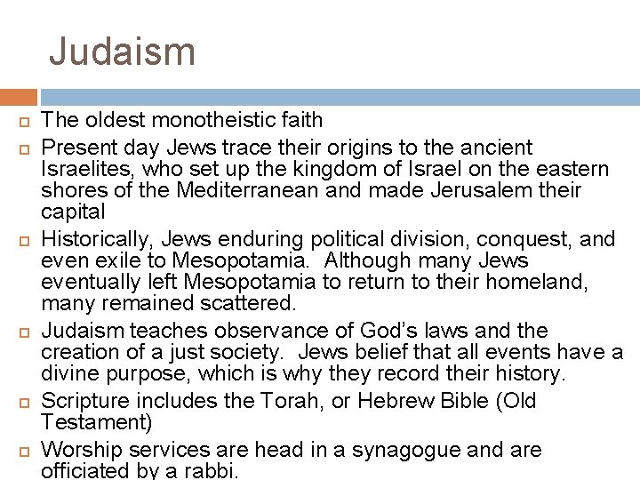Judaism The oldest monotheistic faith Present day Jews trace their origins to the ancient