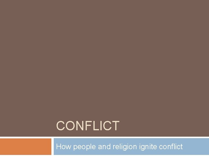 CONFLICT How people and religion ignite conflict