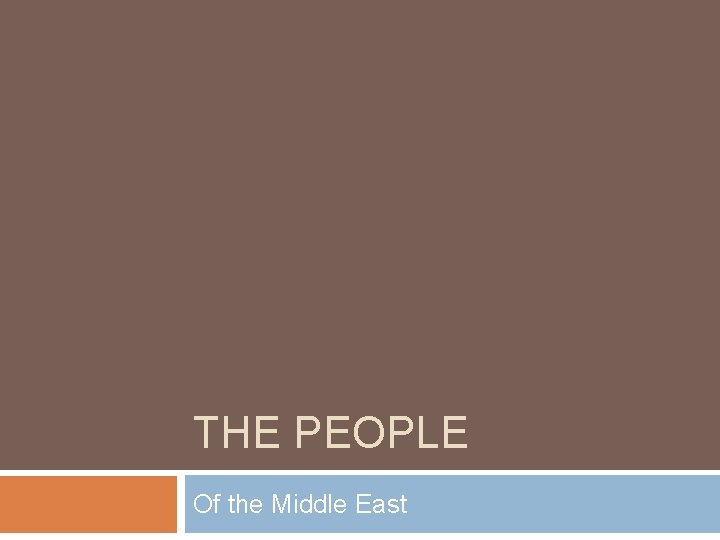 THE PEOPLE Of the Middle East