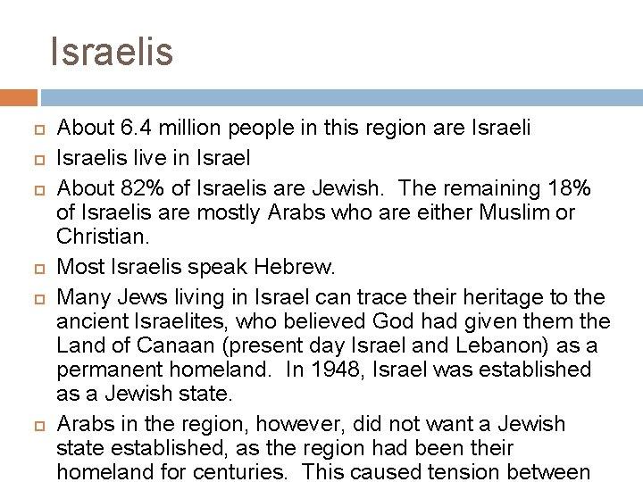 Israelis About 6. 4 million people in this region are Israelis live in Israel