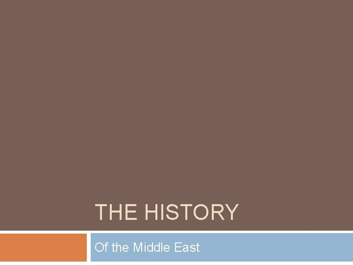 THE HISTORY Of the Middle East