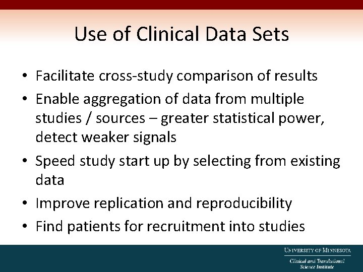 Use of Clinical Data Sets • Facilitate cross-study comparison of results • Enable aggregation