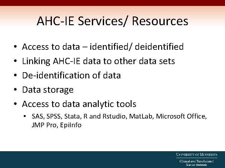 AHC-IE Services/ Resources • • • Access to data – identified/ deidentified Linking AHC-IE