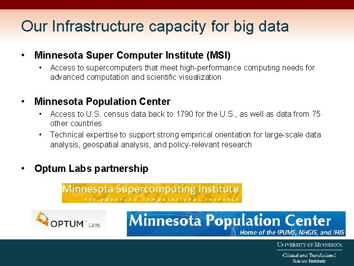 Our Infrastructure capacity for big data • Minnesota Super Computer Institute (MSI) • Access