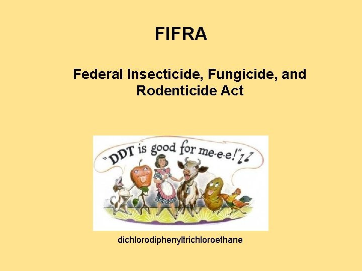 FIFRA Federal Insecticide, Fungicide, and Rodenticide Act dichlorodiphenyltrichloroethane