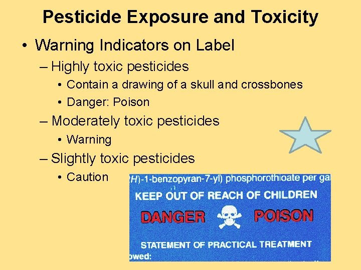 Pesticide Exposure and Toxicity • Warning Indicators on Label – Highly toxic pesticides •