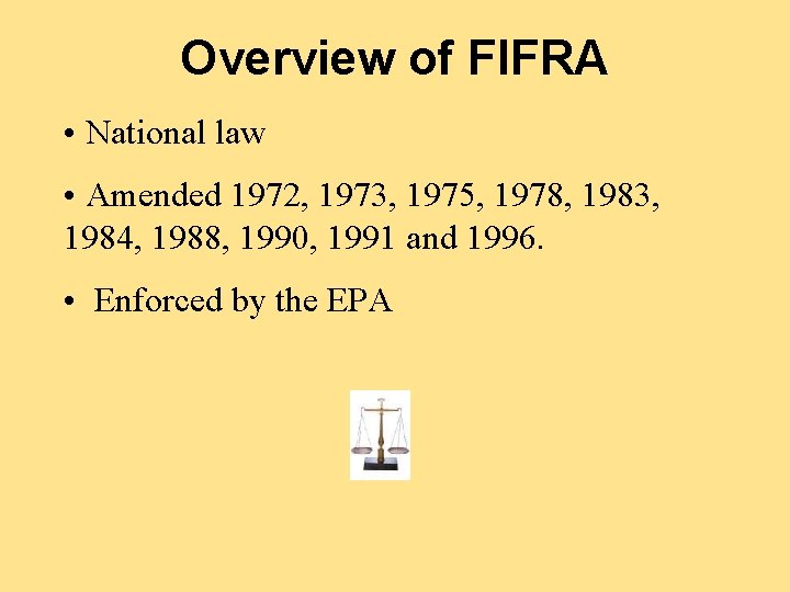 Overview of FIFRA • National law • Amended 1972, 1973, 1975, 1978, 1983, 1984,