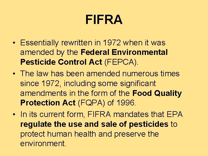 FIFRA • Essentially rewritten in 1972 when it was amended by the Federal Environmental