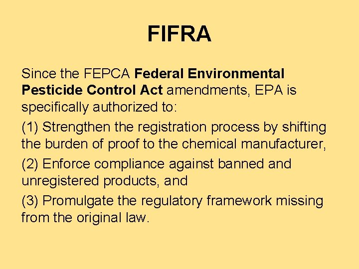 FIFRA Since the FEPCA Federal Environmental Pesticide Control Act amendments, EPA is specifically authorized