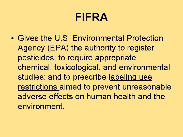 FIFRA • Gives the U. S. Environmental Protection Agency (EPA) the authority to register