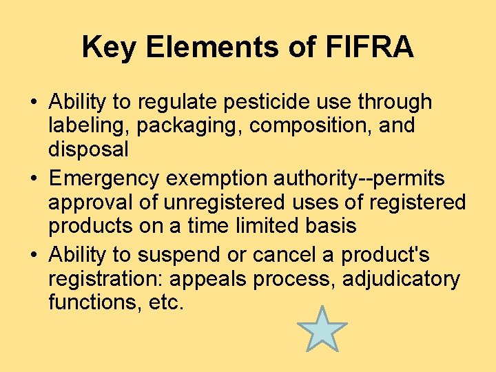 Key Elements of FIFRA • Ability to regulate pesticide use through labeling, packaging, composition,