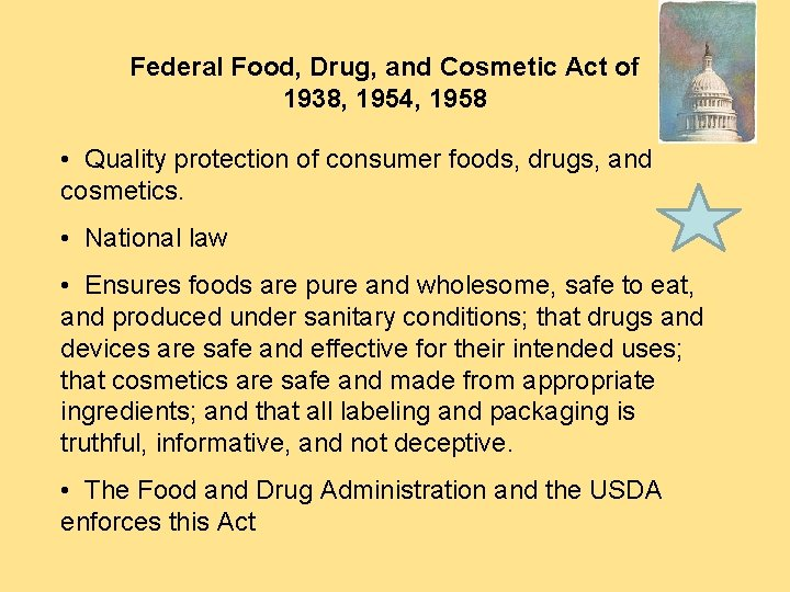 Federal Food, Drug, and Cosmetic Act of 1938, 1954, 1958 • Quality protection of