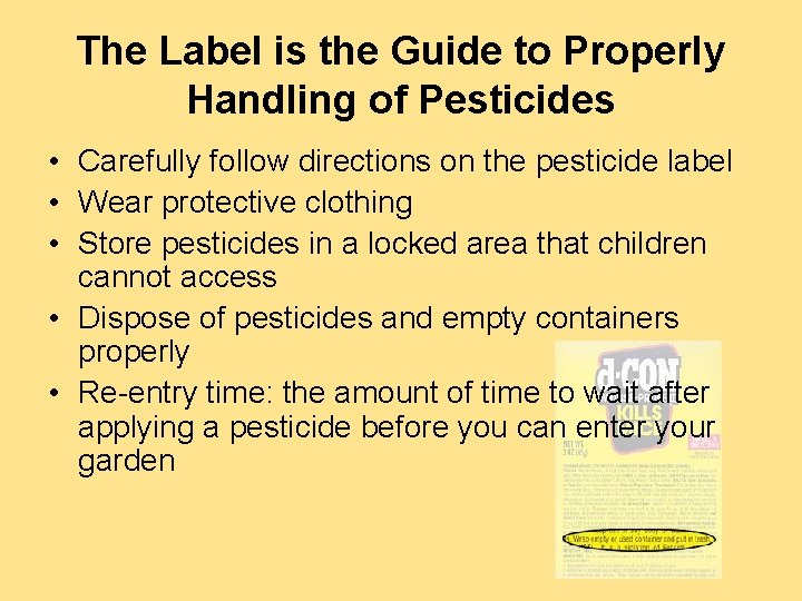 The Label is the Guide to Properly Handling of Pesticides • Carefully follow directions