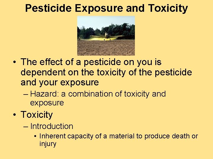 Pesticide Exposure and Toxicity • The effect of a pesticide on you is dependent
