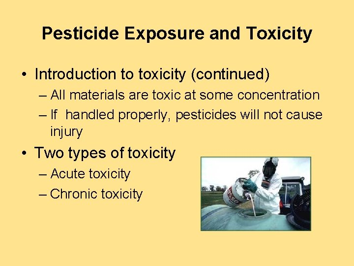 Pesticide Exposure and Toxicity • Introduction to toxicity (continued) – All materials are toxic