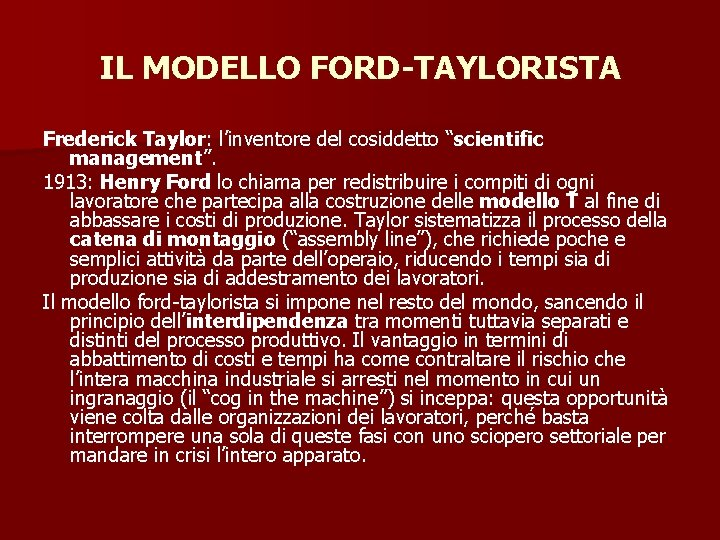 """IL MODELLO FORD-TAYLORISTA Frederick Taylor: l'inventore del cosiddetto """"scientific management"""". 1913: Henry Ford lo"""