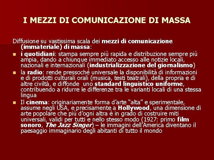 I MEZZI DI COMUNICAZIONE DI MASSA Diffusione su vastissima scala dei mezzi di comunicazione