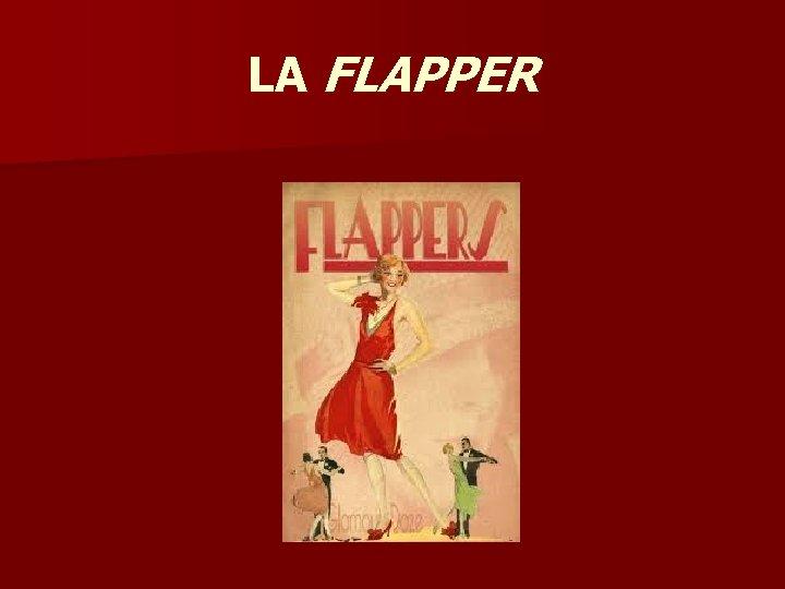LA FLAPPER