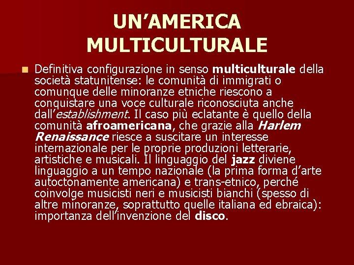 UN'AMERICA MULTICULTURALE n Definitiva configurazione in senso multiculturale della società statunitense: le comunità di