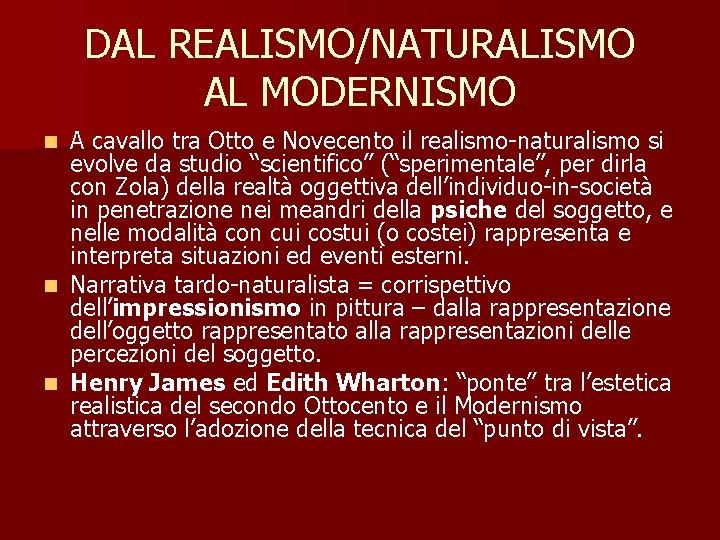 DAL REALISMO/NATURALISMO AL MODERNISMO A cavallo tra Otto e Novecento il realismo-naturalismo si evolve