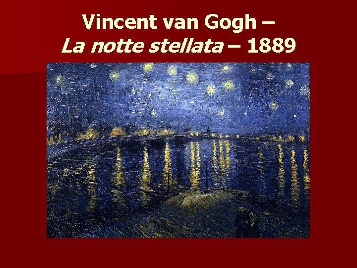 Vincent van Gogh – La notte stellata – 1889