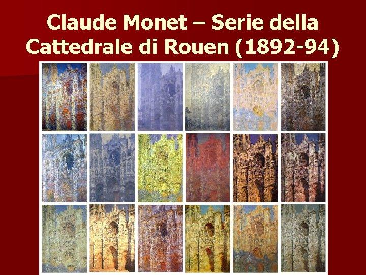 Claude Monet – Serie della Cattedrale di Rouen (1892 -94)