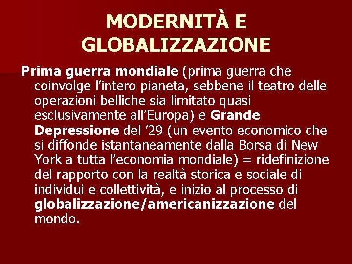 MODERNITÀ E GLOBALIZZAZIONE Prima guerra mondiale (prima guerra che coinvolge l'intero pianeta, sebbene il