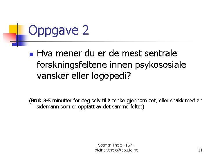 Oppgave 2 n Hva mener du er de mest sentrale forskningsfeltene innen psykososiale vansker