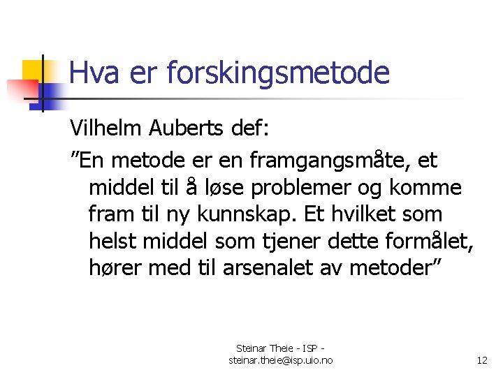 "Hva er forskingsmetode Vilhelm Auberts def: ""En metode er en framgangsmåte, et middel til"