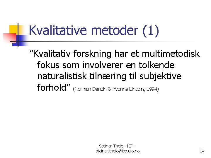 """Kvalitative metoder (1) """"Kvalitativ forskning har et multimetodisk fokus som involverer en tolkende naturalistisk"""