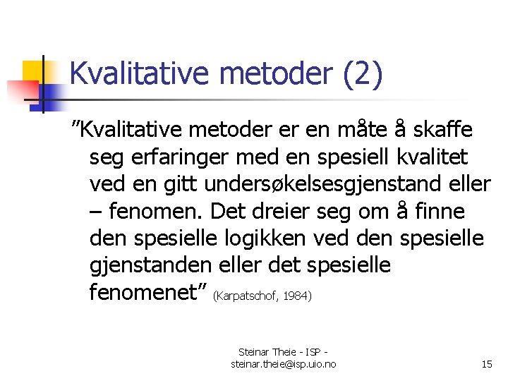 """Kvalitative metoder (2) """"Kvalitative metoder er en måte å skaffe seg erfaringer med en"""