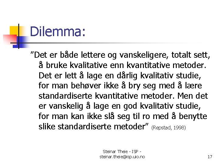 """Dilemma: """"Det er både lettere og vanskeligere, totalt sett, å bruke kvalitative enn kvantitative"""