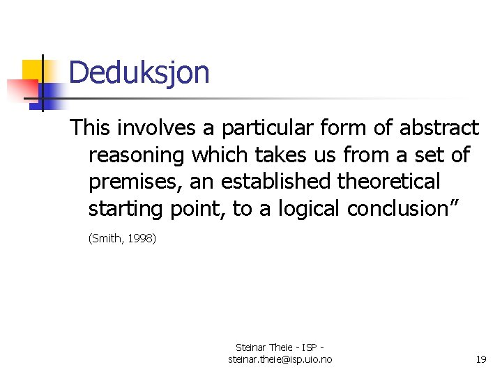 Deduksjon This involves a particular form of abstract reasoning which takes us from a