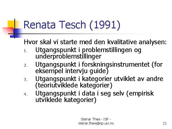 Renata Tesch (1991) Hvor skal vi starte med den kvalitative analysen: 1. Utgangspunkt i