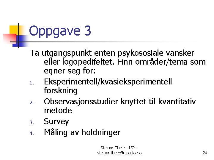 Oppgave 3 Ta utgangspunkt enten psykososiale vansker eller logopedifeltet. Finn områder/tema som egner seg