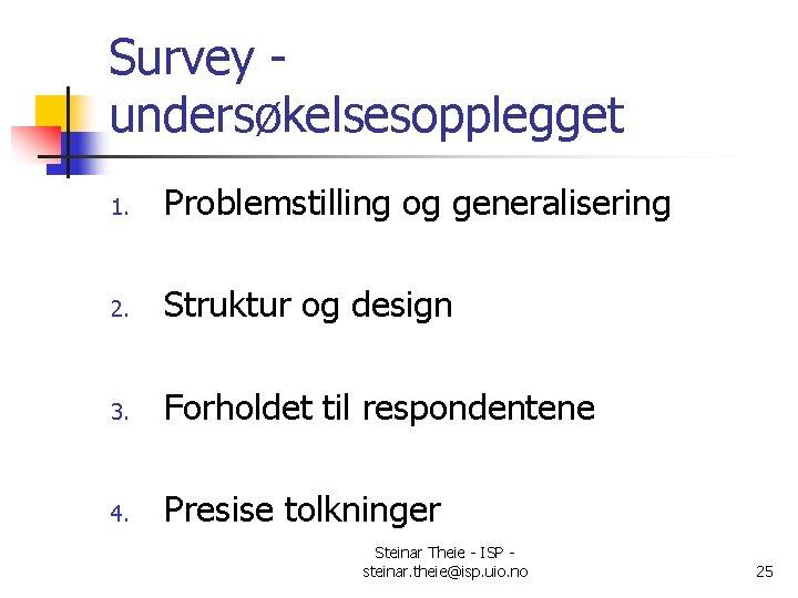 Survey undersøkelsesopplegget 1. Problemstilling og generalisering 2. Struktur og design 3. Forholdet til respondentene