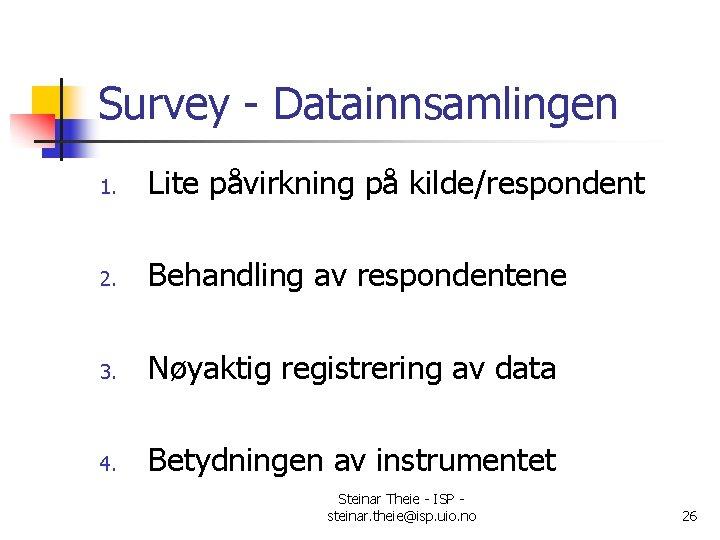 Survey - Datainnsamlingen 1. Lite påvirkning på kilde/respondent 2. Behandling av respondentene 3. Nøyaktig