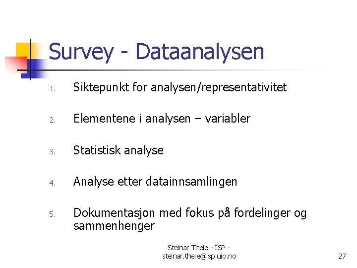 Survey - Dataanalysen 1. Siktepunkt for analysen/representativitet 2. Elementene i analysen – variabler 3.