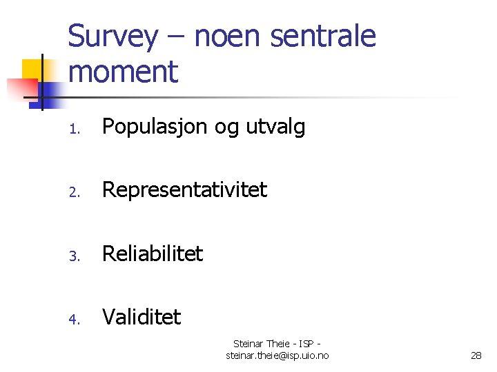 Survey – noen sentrale moment 1. Populasjon og utvalg 2. Representativitet 3. Reliabilitet 4.