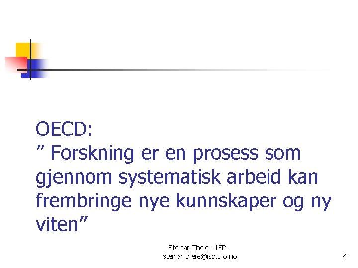"""OECD: """" Forskning er en prosess som gjennom systematisk arbeid kan frembringe nye kunnskaper"""